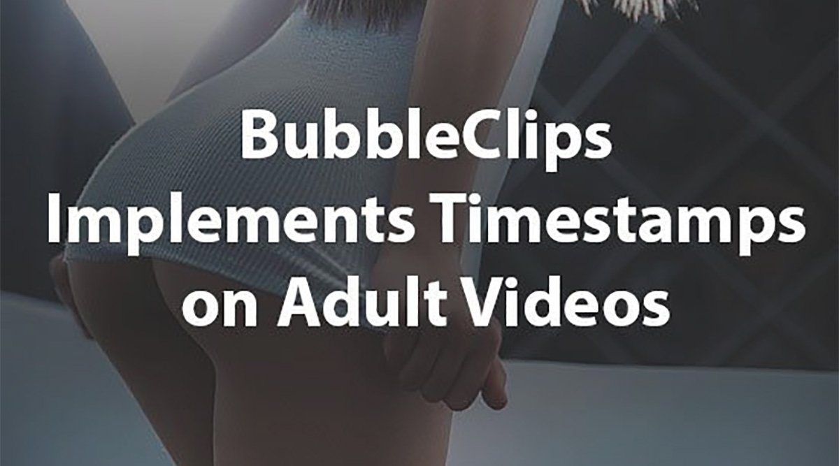 BubbleClips Announces Timestamps on Sex Clips